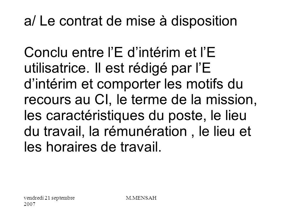 a/ Le contrat de mise à disposition Conclu entre l'E d'intérim et l'E utilisatrice.