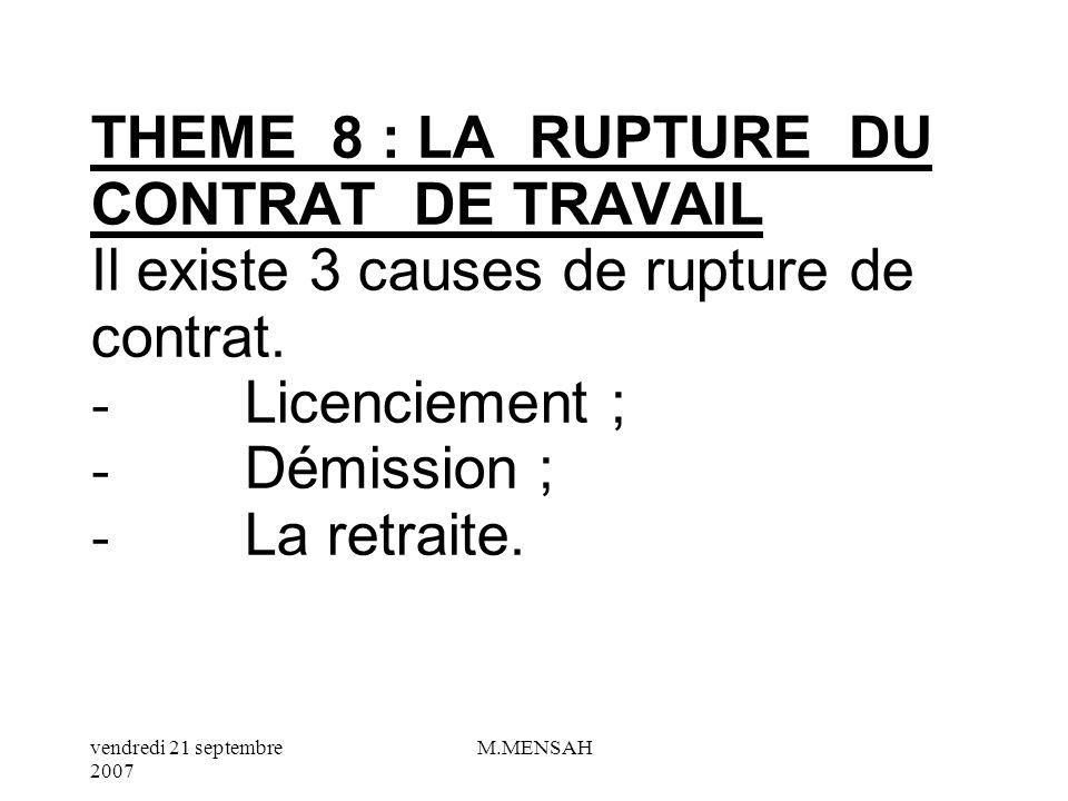 THEME 8 : LA RUPTURE DU CONTRAT DE TRAVAIL Il existe 3 causes de rupture de contrat.
