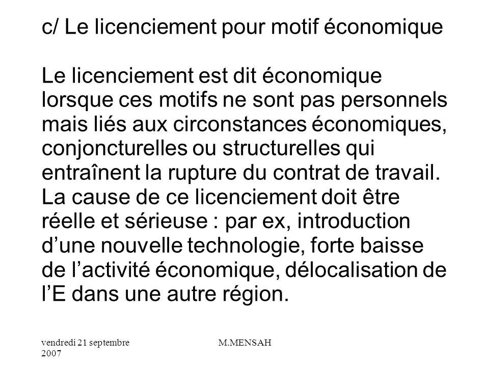 c/ Le licenciement pour motif économique Le licenciement est dit économique lorsque ces motifs ne sont pas personnels mais liés aux circonstances économiques, conjoncturelles ou structurelles qui entraînent la rupture du contrat de travail.