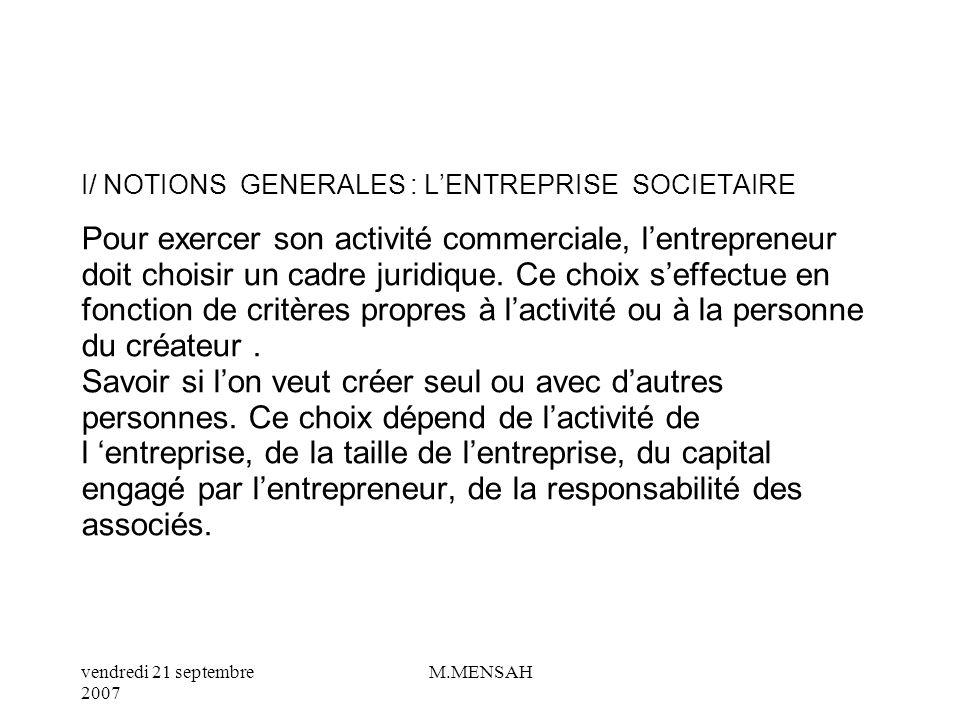 I/ NOTIONS GENERALES : L'ENTREPRISE SOCIETAIRE Pour exercer son activité commerciale, l'entrepreneur doit choisir un cadre juridique.