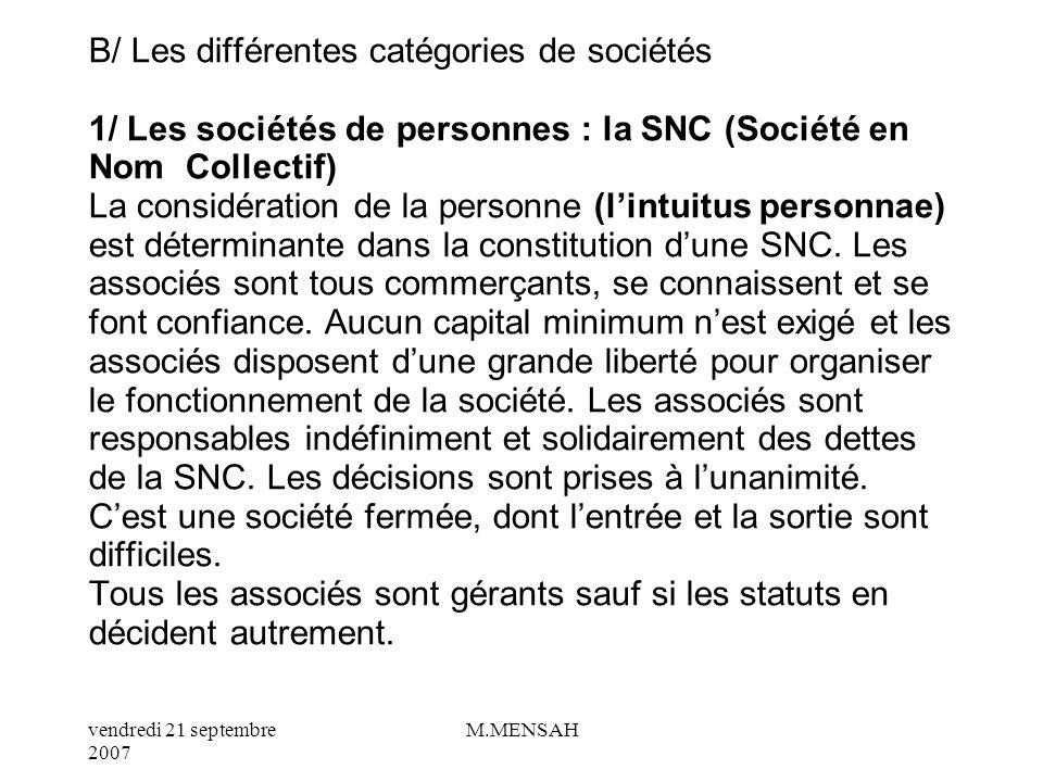 B/ Les différentes catégories de sociétés 1/ Les sociétés de personnes : la SNC (Société en Nom Collectif) La considération de la personne (l'intuitus personnae) est déterminante dans la constitution d'une SNC.