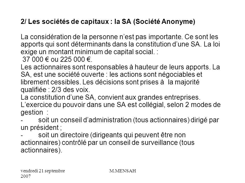 2/ Les sociétés de capitaux : la SA (Société Anonyme) La considération de la personne n'est pas importante.