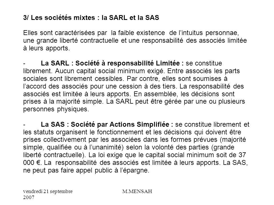 3/ Les sociétés mixtes : la SARL et la SAS Elles sont caractérisées par la faible existence de l'intuitus personnae, une grande liberté contractuelle et une responsabilité des associés limitée à leurs apports.