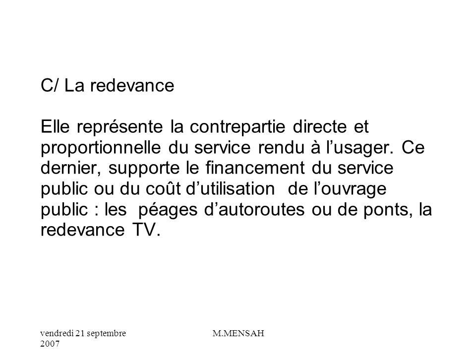 C/ La redevance Elle représente la contrepartie directe et proportionnelle du service rendu à l'usager.
