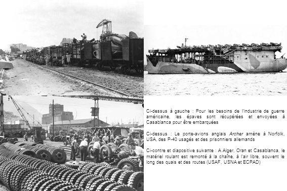Ci-dessus à gauche : Pour les besoins de l'industrie de guerre américaine, les épaves sont récupérées et envoyées à Casablanca pour être embarquées