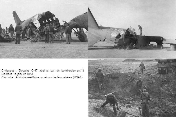 Ci-dessus : Douglas C-47 atteints par un bombardement à Biskra le 15 janvier 1943