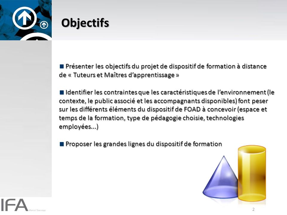 Objectifs Présenter les objectifs du projet de dispositif de formation à distance de « Tuteurs et Maîtres d'apprentissage »