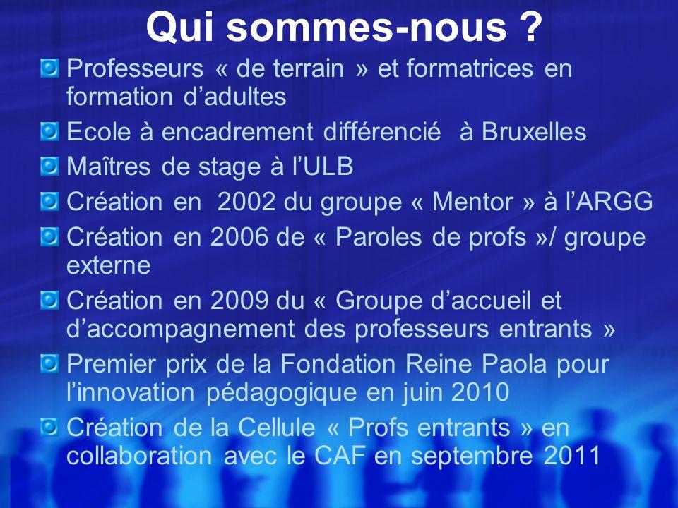 Qui sommes-nous Professeurs « de terrain » et formatrices en formation d'adultes. Ecole à encadrement différencié à Bruxelles.