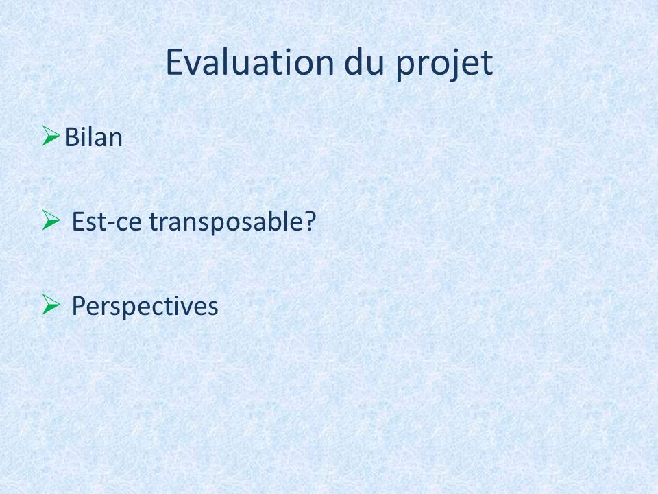 Evaluation du projet Bilan Est-ce transposable Perspectives 4 minutes