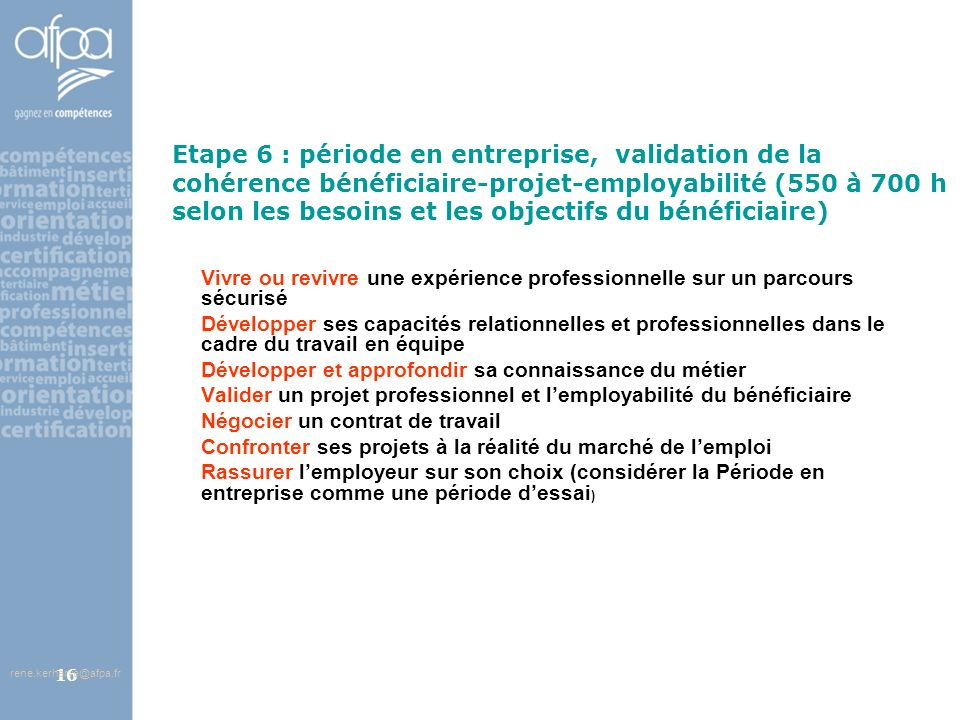 Etape 6 : période en entreprise, validation de la cohérence bénéficiaire-projet-employabilité (550 à 700 h selon les besoins et les objectifs du bénéficiaire)