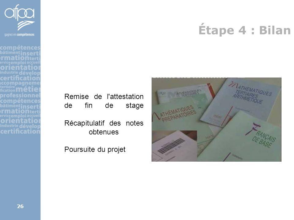 Étape 4 : Bilan Remise de l attestation de fin de stage