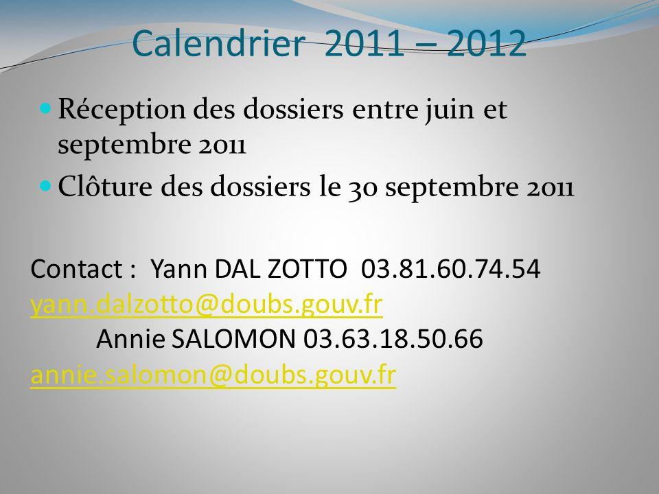 Calendrier 2011 – 2012 Réception des dossiers entre juin et septembre 2011. Clôture des dossiers le 30 septembre 2011.