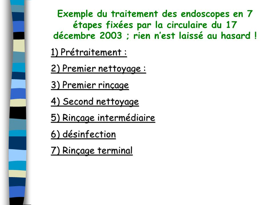 Exemple du traitement des endoscopes en 7 étapes fixées par la circulaire du 17 décembre 2003 ; rien n'est laissé au hasard !