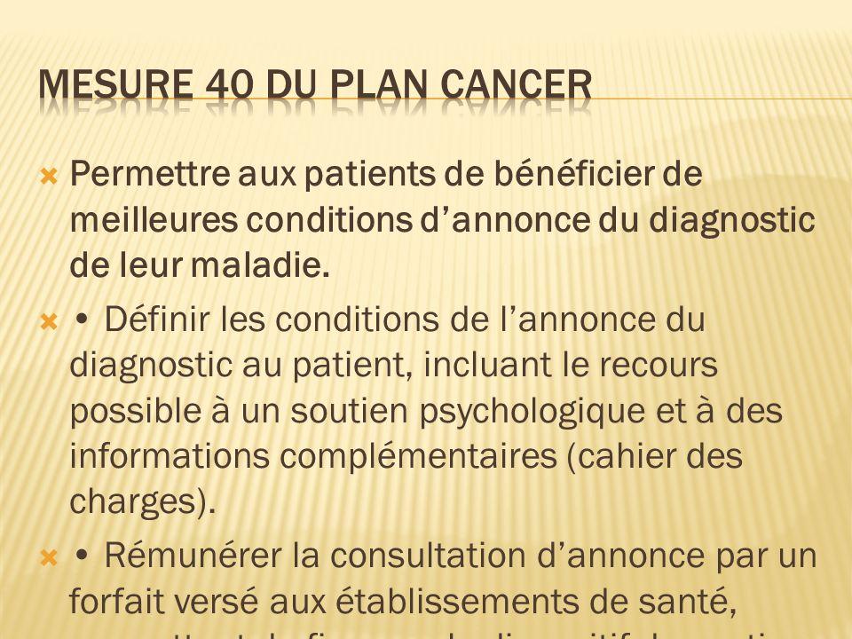 MESURE 40 DU PLAN CANCER Permettre aux patients de bénéficier de meilleures conditions d'annonce du diagnostic de leur maladie.