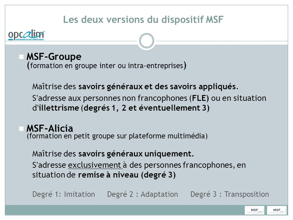 Les deux versions du dispositif MSF