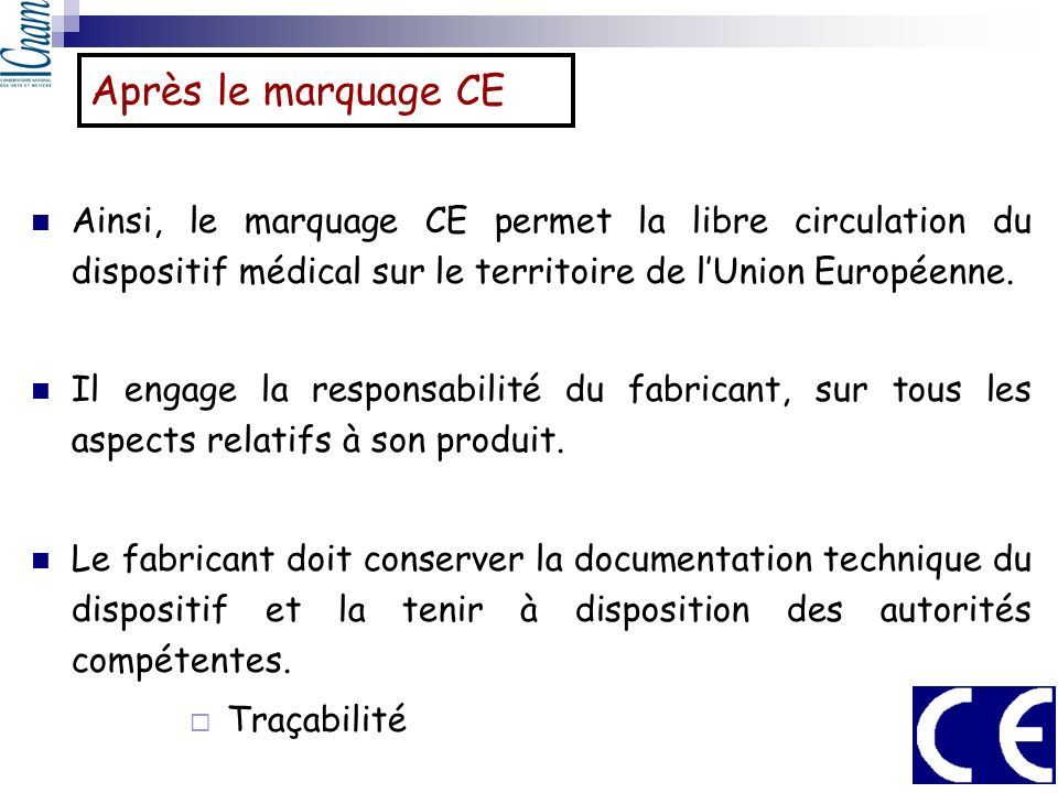 Après le marquage CE Ainsi, le marquage CE permet la libre circulation du dispositif médical sur le territoire de l'Union Européenne.