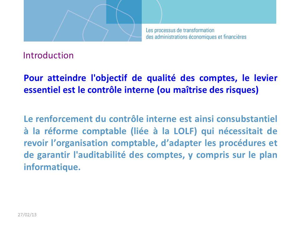 27/02/13 Introduction. Pour atteindre l objectif de qualité des comptes, le levier essentiel est le contrôle interne (ou maîtrise des risques)
