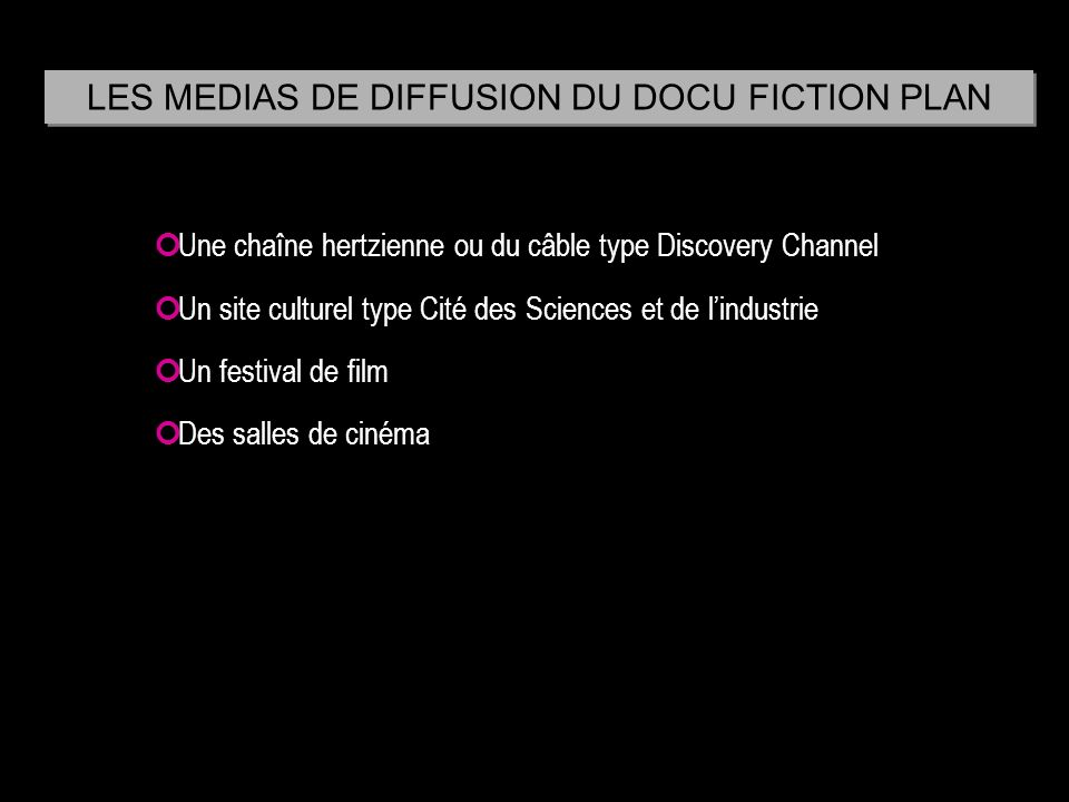 LES MEDIAS DE DIFFUSION DU DOCU FICTION PLAN