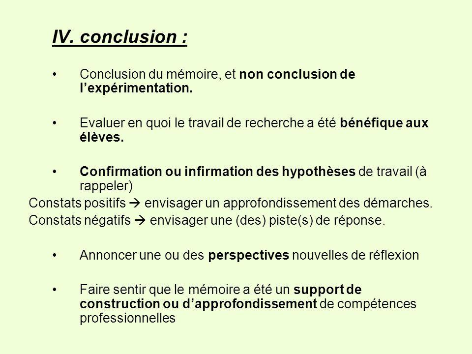 IV. conclusion : Conclusion du mémoire, et non conclusion de l'expérimentation. Evaluer en quoi le travail de recherche a été bénéfique aux élèves.