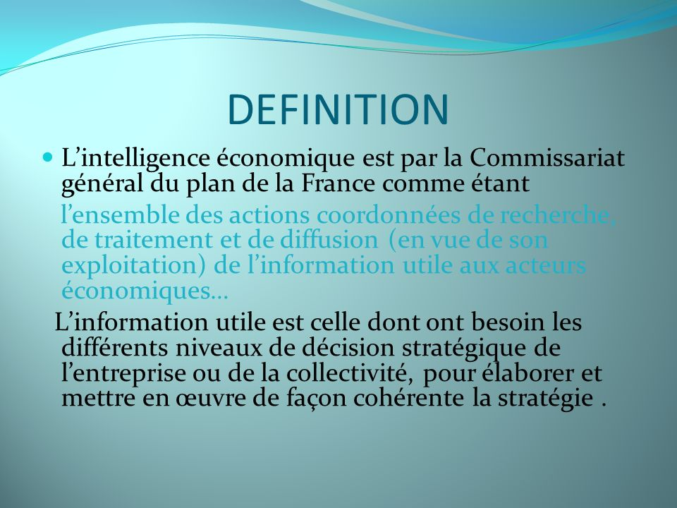 DEFINITION L'intelligence économique est par la Commissariat général du plan de la France comme étant.