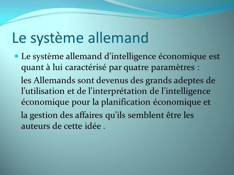 Le système allemand Le système allemand d'intelligence économique est quant à lui caractérisé par quatre paramètres :