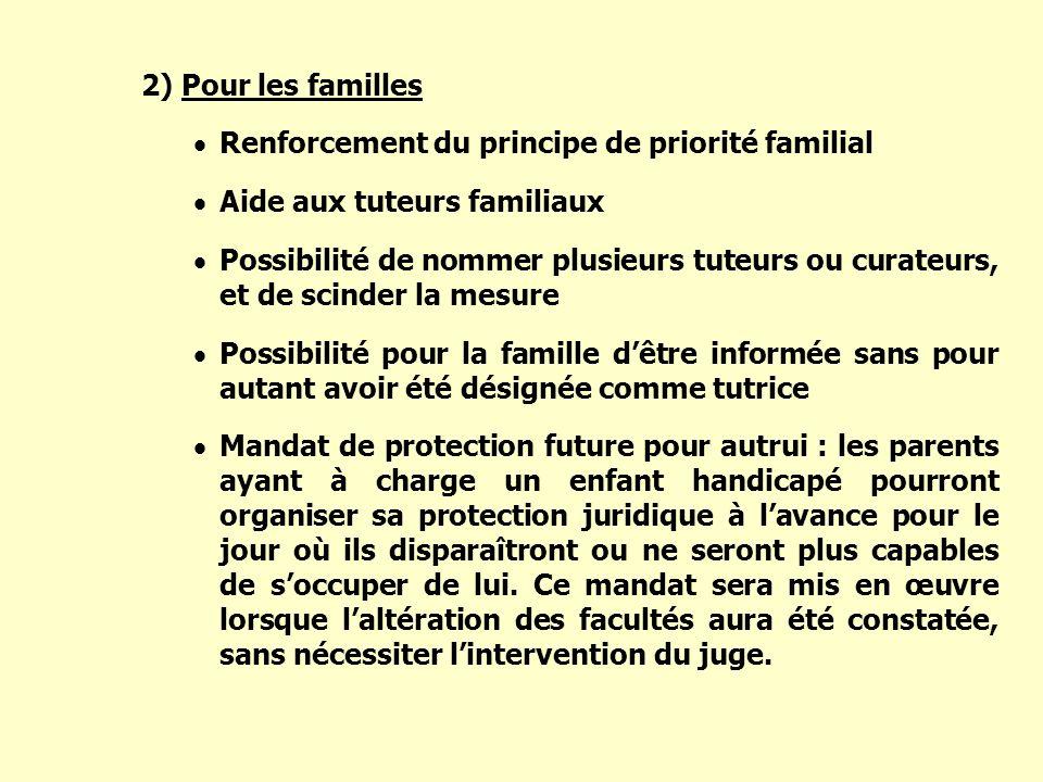 2) Pour les familles Renforcement du principe de priorité familial. Aide aux tuteurs familiaux.