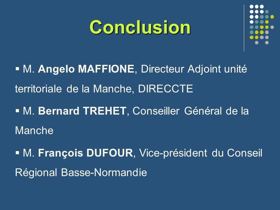 Conclusion M. Angelo MAFFIONE, Directeur Adjoint unité territoriale de la Manche, DIRECCTE. M. Bernard TREHET, Conseiller Général de la Manche.