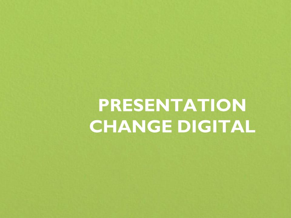 PRESENTATION CHANGE DIGITAL