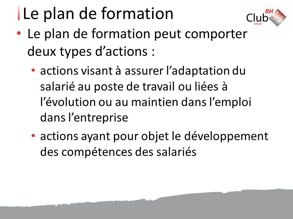 Le plan de formation Le plan de formation peut comporter deux types d'actions :