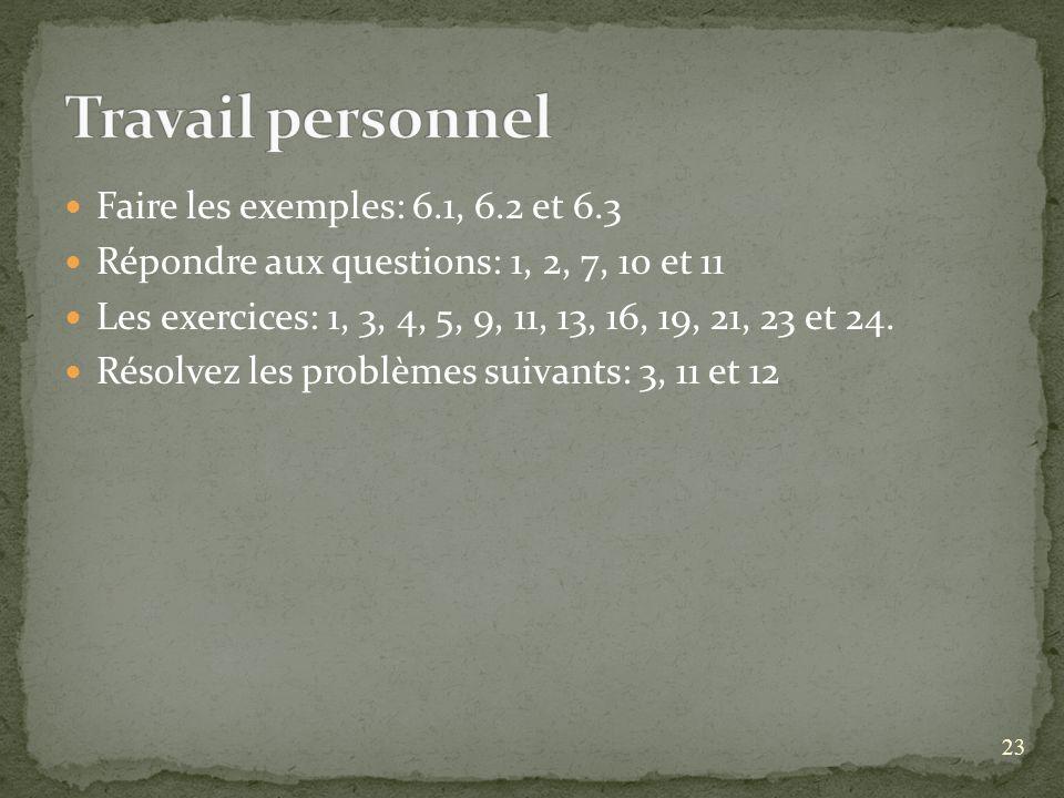 Travail personnel Faire les exemples: 6.1, 6.2 et 6.3