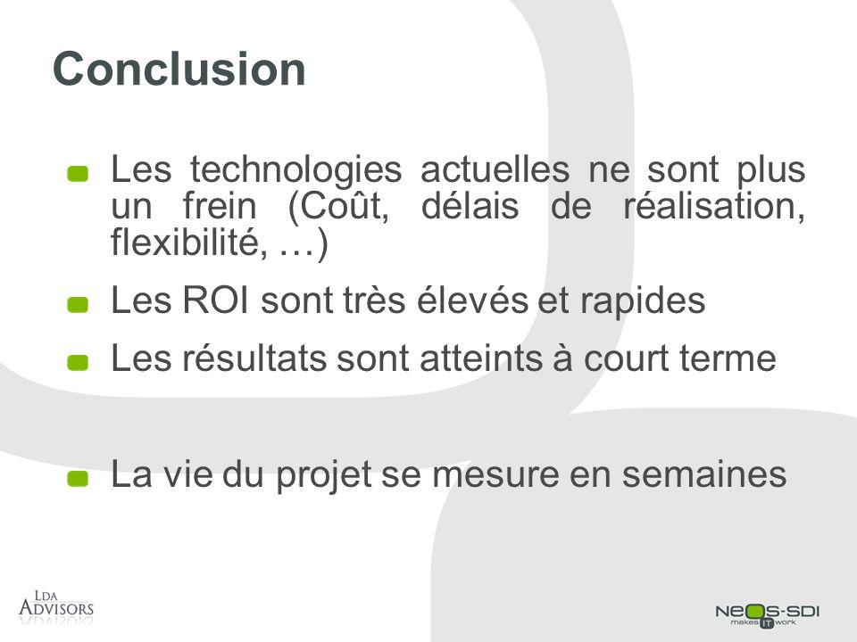 Conclusion Les technologies actuelles ne sont plus un frein (Coût, délais de réalisation, flexibilité, …)