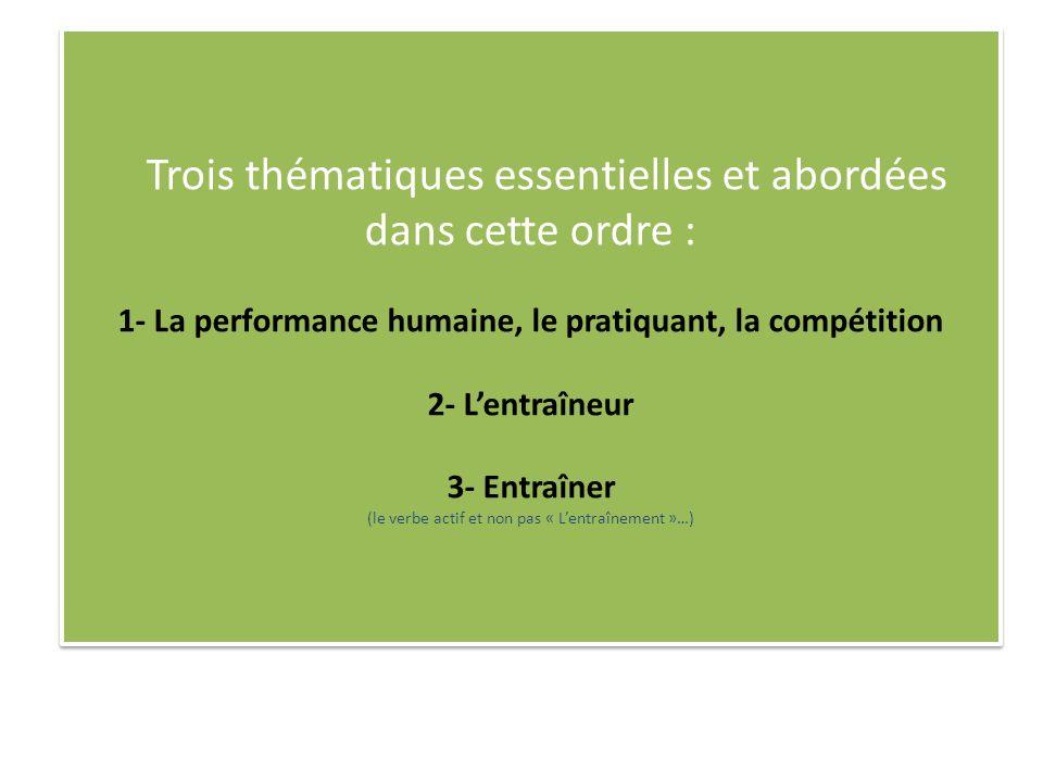 Trois thématiques essentielles et abordées dans cette ordre : 1- La performance humaine, le pratiquant, la compétition 2- L'entraîneur 3- Entraîner (le verbe actif et non pas « L'entraînement »…)