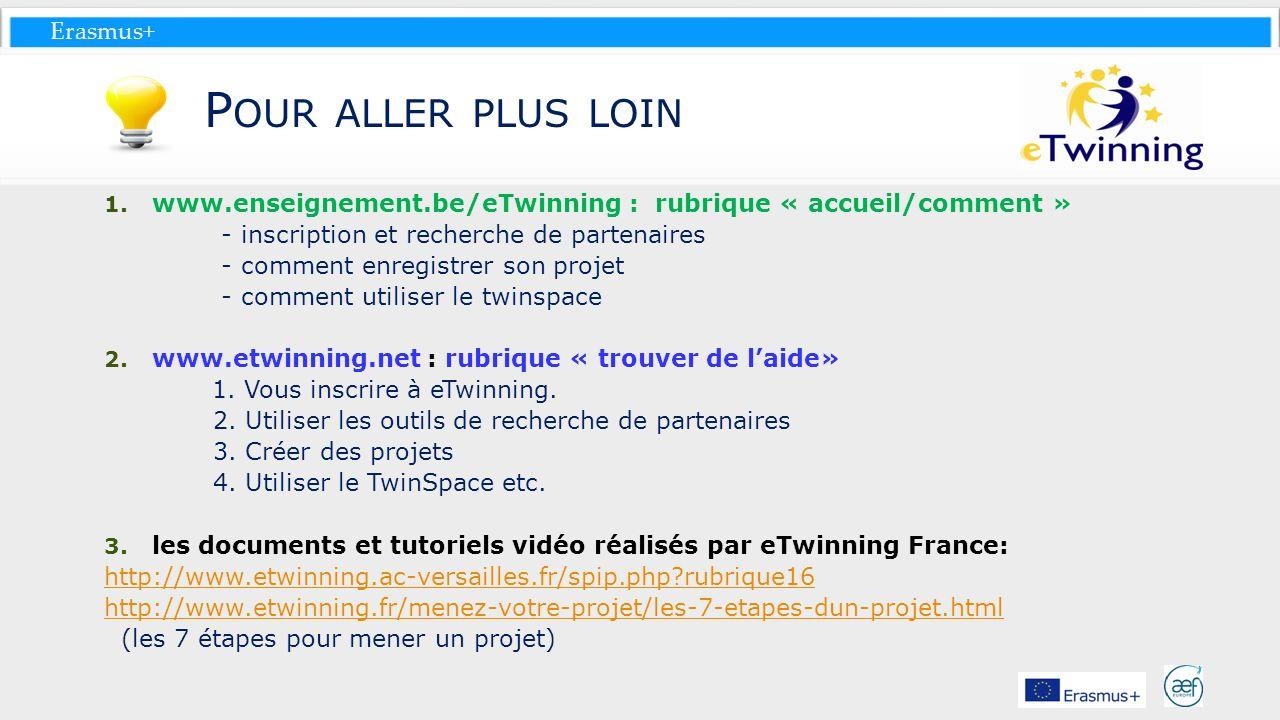 Pour aller plus loin www.enseignement.be/eTwinning : rubrique « accueil/comment » - inscription et recherche de partenaires.