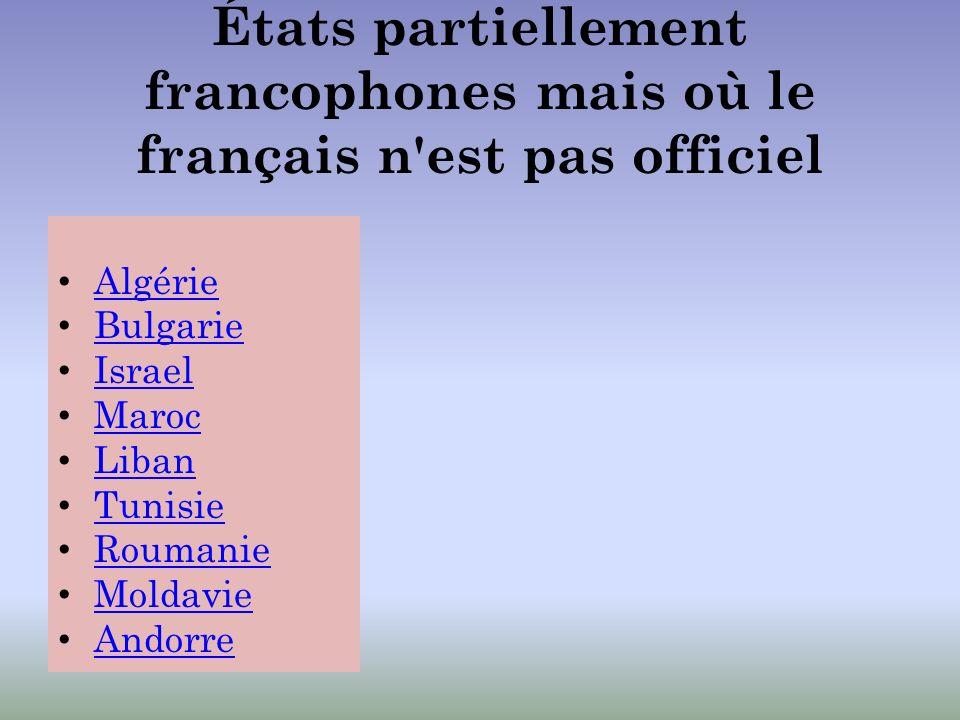 États partiellement francophones mais où le français n est pas officiel