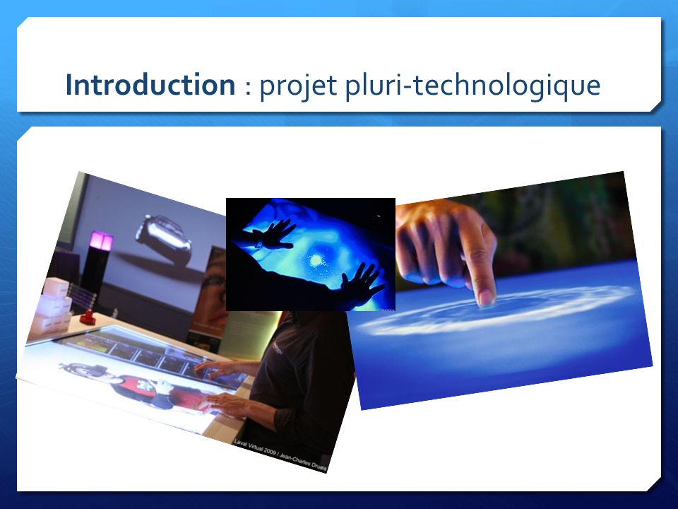 Introduction : projet pluri-technologique