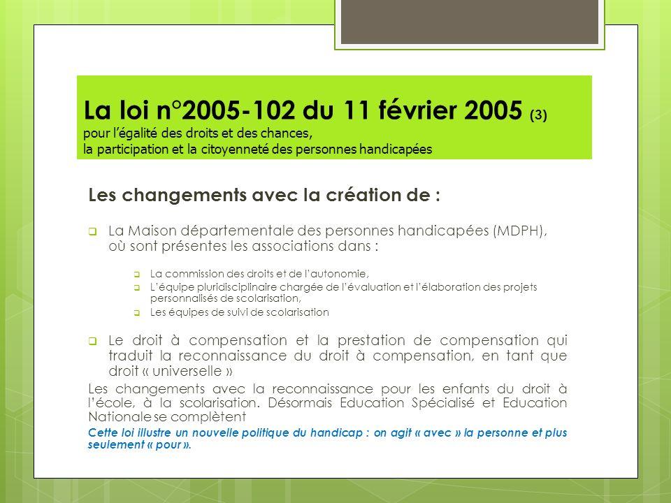 La loi n°2005-102 du 11 février 2005 (3) pour l'égalité des droits et des chances, la participation et la citoyenneté des personnes handicapées