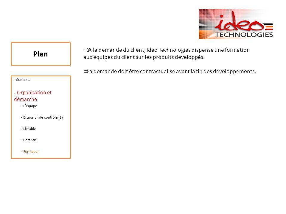 Plan A la demande du client, Ideo Technologies dispense une formation aux équipes du client sur les produits développés.