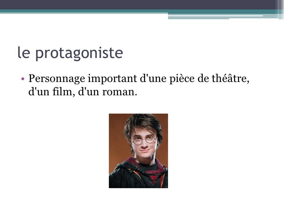 le protagoniste Personnage important d une pièce de théâtre, d un film, d un roman.