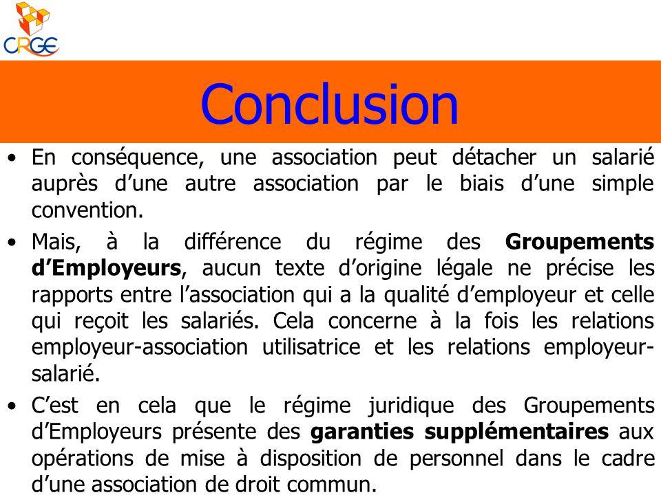 Conclusion En conséquence, une association peut détacher un salarié auprès d'une autre association par le biais d'une simple convention.