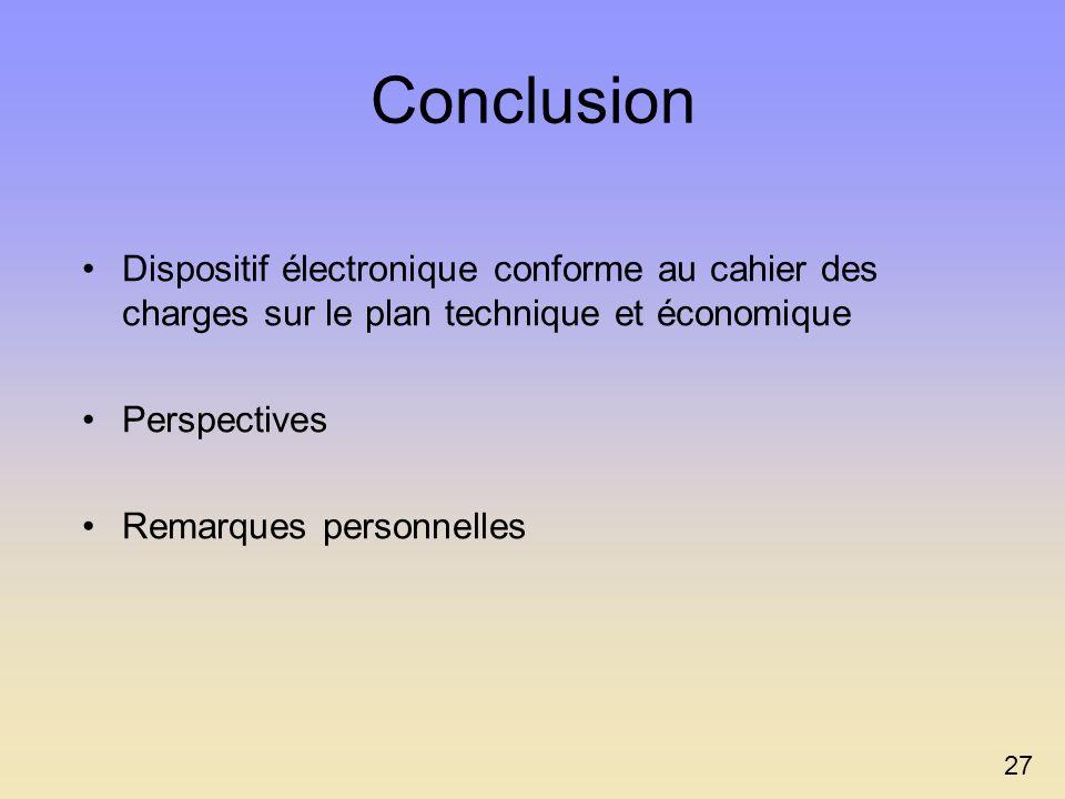 Conclusion Dispositif électronique conforme au cahier des charges sur le plan technique et économique.