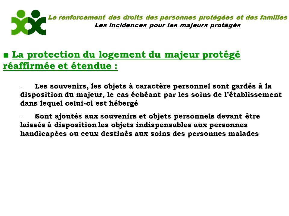 ■ La protection du logement du majeur protégé réaffirmée et étendue :