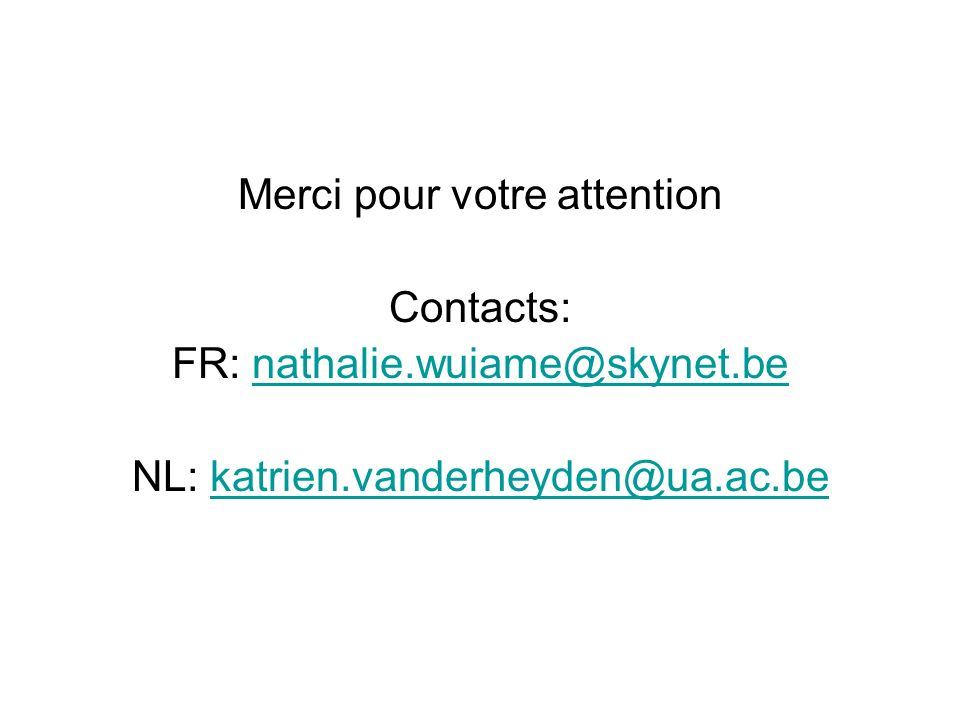 Merci pour votre attention Contacts: FR: nathalie.wuiame@skynet.be