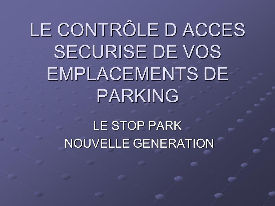LE CONTRÔLE D ACCES SECURISE DE VOS EMPLACEMENTS DE PARKING