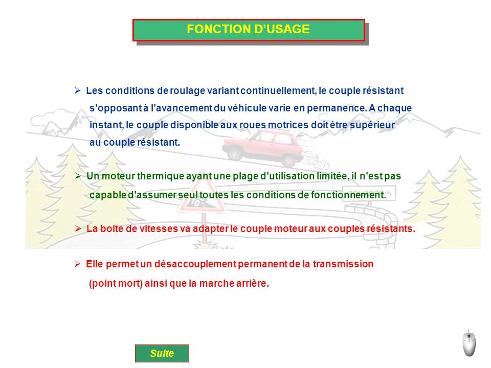 FONCTION D'USAGE Les conditions de roulage variant continuellement, le couple résistant.