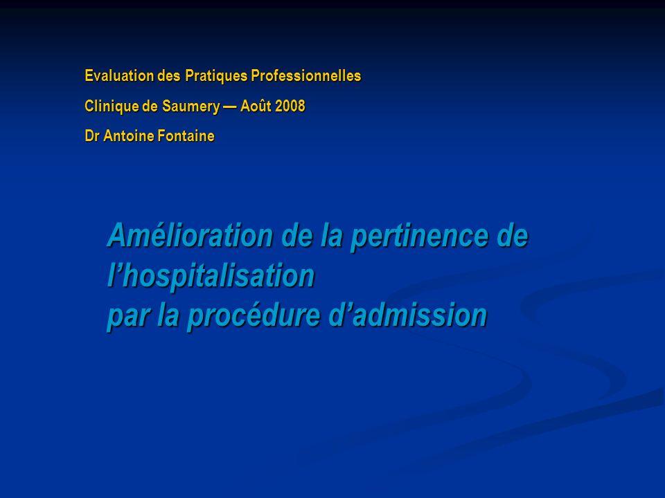 Evaluation des Pratiques Professionnelles Clinique de Saumery — Août 2008 Dr Antoine Fontaine