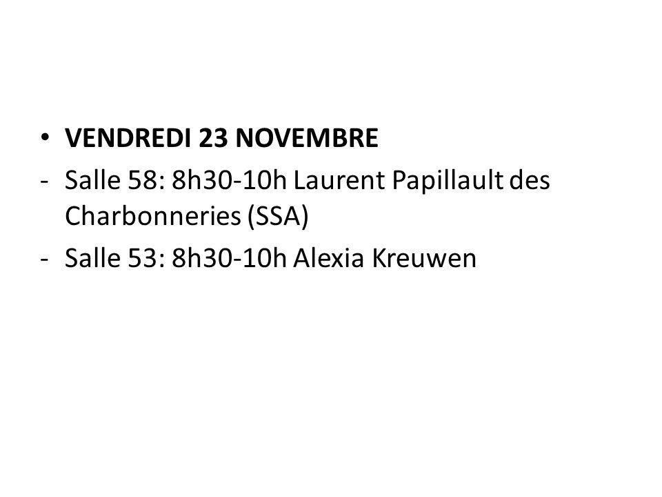 VENDREDI 23 NOVEMBRE Salle 58: 8h30-10h Laurent Papillault des Charbonneries (SSA) Salle 53: 8h30-10h Alexia Kreuwen.