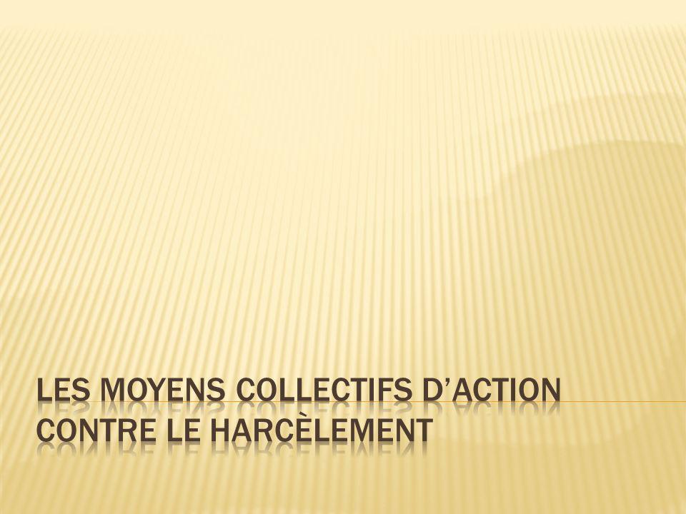 LES MOYENS COLLECTIFS D'ACTION CONTRE LE HARCÈLEMENT