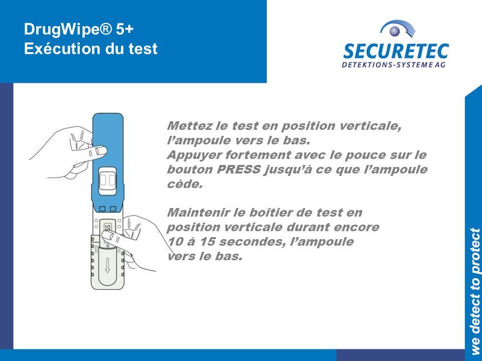 DrugWipe® 5+ Exécution du test Mettez le test en position verticale,