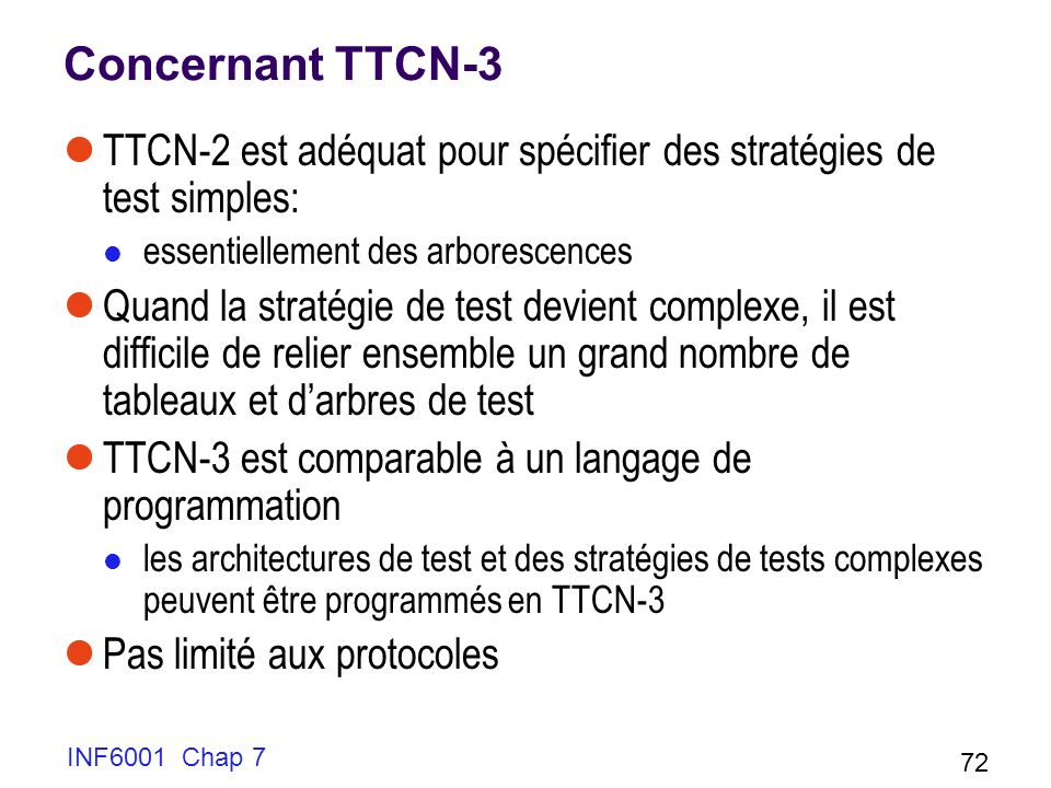 Concernant TTCN-3 TTCN-2 est adéquat pour spécifier des stratégies de test simples: essentiellement des arborescences.
