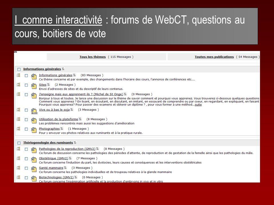 I comme interactivité : forums de WebCT, questions au cours, boitiers de vote